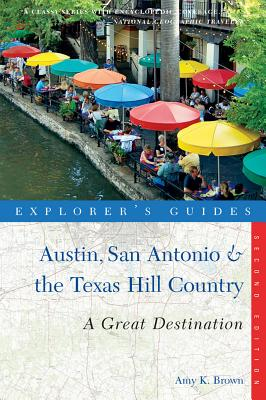 Explorer's Guide Austin, San Antonio & the Texas Hill Country By Brown, Amy K.